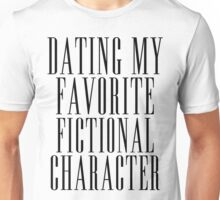 dating my favorite fic character Unisex T-Shirt