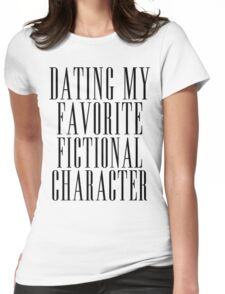 dating my favorite fic character Womens Fitted T-Shirt