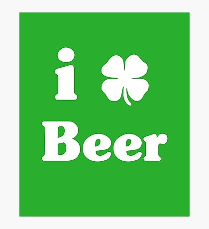 I Love Beer St Patrick's Day Photographic Print