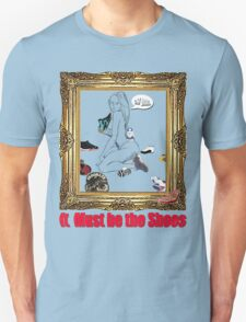 It Must Be the Shoes T-Shirt