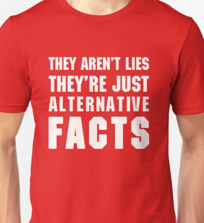 Alternative Facts Funny Unisex T-Shirt