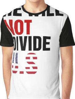 He will not divide u.s Graphic T-Shirt