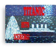 TITANIC HITS ICEBERG! Canvas Print