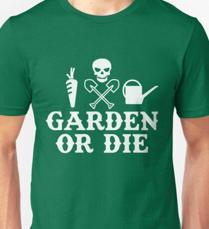 Garden or Die Horticulture Gardening Farming Yard Unisex T-Shirt