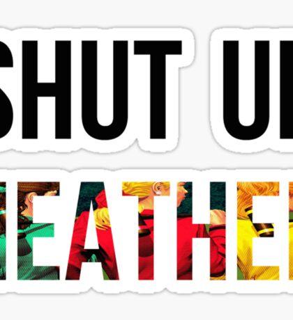 SHUT UP HEATHER- Heathers Sticker