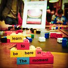 {Learn to be Here in the Moment} by Nicole a Alley