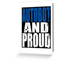 Autobot AND PROUD Greeting Card