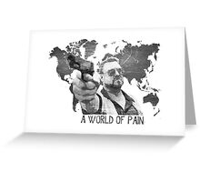 A World Of Pain b Greeting Card