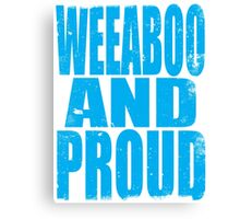 Weeaboo AND PROUD (BLUE) Canvas Print