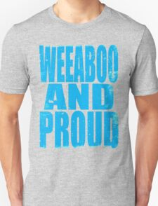 Weeaboo AND PROUD (BLUE) Unisex T-Shirt