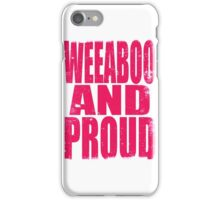 Weeaboo AND PROUD (PINK) iPhone Case/Skin