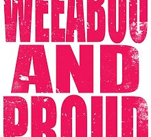 Weeaboo AND PROUD (PINK) by Penelope Barbalios
