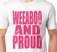 Weeaboo AND PROUD (PINK) Unisex T-Shirt