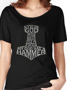 your god was nailed to a cross, my god has a hammer Women's Relaxed Fit T-Shirt