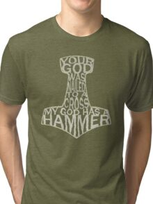 your god was nailed to a cross, my god has a hammer Tri-blend T-Shirt