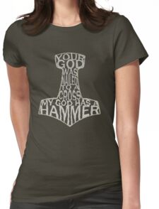your god was nailed to a cross, my god has a hammer Womens Fitted T-Shirt