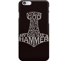 your god was nailed to a cross, my god has a hammer iPhone Case/Skin