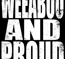Weeaboo AND PROUD (WHITE) by Penelope Barbalios