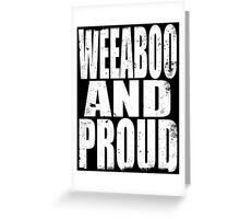 Weeaboo AND PROUD (WHITE) Greeting Card