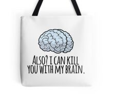 Also? I can kill you with my brain. Tote Bag