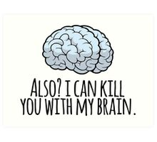 Also? I can kill you with my brain. Art Print