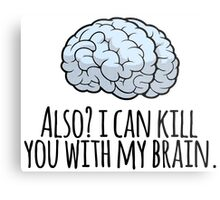 Also? I can kill you with my brain. Metal Print