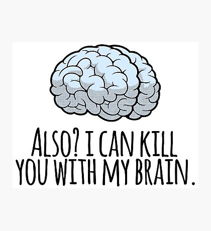 Also? I can kill you with my brain. Photographic Print