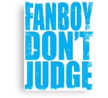 FANBOY - DON'T JUDGE (BLUE) Canvas Print