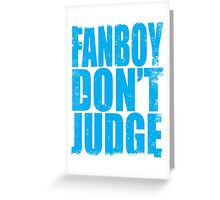 FANBOY - DON'T JUDGE (BLUE) Greeting Card