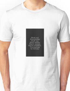 Everybody shut up! Unisex T-Shirt