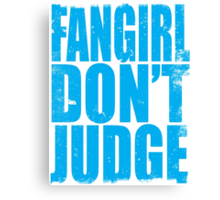FANGIRL - DON'T JUDGE (BLUE) Canvas Print
