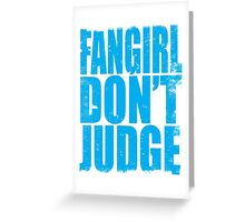 FANGIRL - DON'T JUDGE (BLUE) Greeting Card