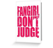 FANGIRL - DON'T JUDGE (PINK) Greeting Card