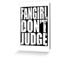FANGIRL - DON'T JUDGE (WHITE) Greeting Card