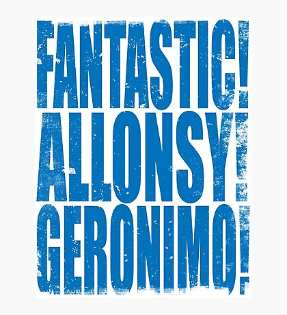 FANTASTIC! ALLONSY!! GERONIMO!!! Photographic Print