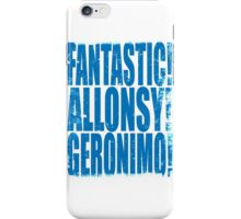 FANTASTIC! ALLONSY!! GERONIMO!!! iPhone Case/Skin