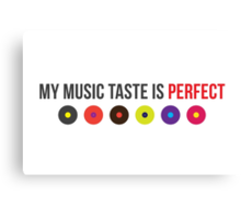 My music taste is perfect! Canvas Print