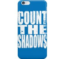 Count The Shadows (WHITE) iPhone Case/Skin