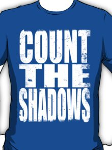 Count The Shadows (WHITE) T-Shirt