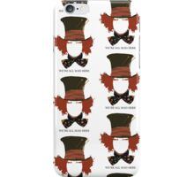 The Mad Hatter; We're All Mad Here iPhone Case/Skin