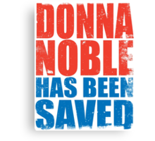 Donna Noble has been SAVED Canvas Print