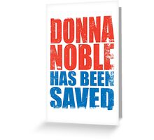 Donna Noble has been SAVED Greeting Card