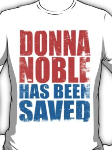 Donna Noble has been SAVED T-Shirt