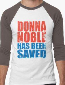Donna Noble has been SAVED Men's Baseball ¾ T-Shirt