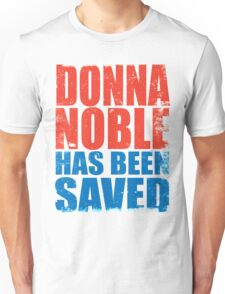 Donna Noble has been SAVED Unisex T-Shirt
