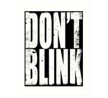 DON'T BLINK (WHITE) Art Print