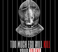 TOO MUCH EGO WILL KILL YOUR TALENT by ak4e