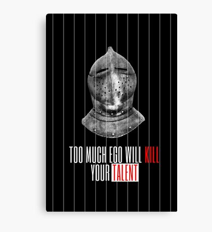 TOO MUCH EGO WILL KILL YOUR TALENT Canvas Print