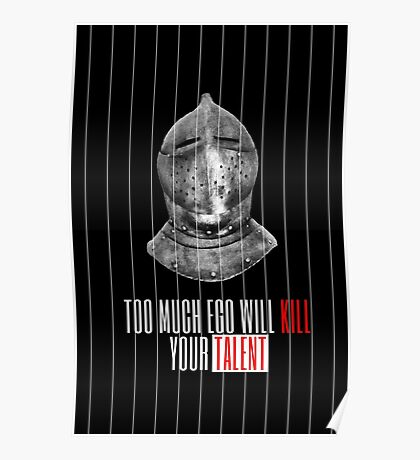 TOO MUCH EGO WILL KILL YOUR TALENT Poster