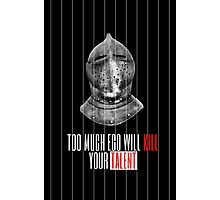TOO MUCH EGO WILL KILL YOUR TALENT Photographic Print